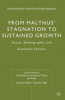 From Malthus' Stagnation to Sustained Growth: Social, Demographic and Economic Factors - Chiarini, Bruno, and Malanima, Paolo, and Piga, Gustavo (Editor)
