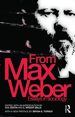 From Max Weber - Weber, Max, and Weber, Max, and Gerth, H H (Editor)