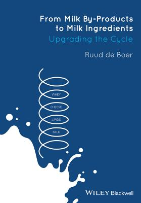 From Milk By-Products to Milk Ingredients: Upgrading the Cycle - De Boer, Ruud