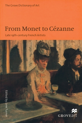 From Monet to Cezanne: Late 19th Century French Artists - Turner, Jane (Editor)