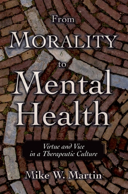From Morality to Mental Health: Virtue and Vice in a Therapeutic Culture - Martin, Mike W, PhD
