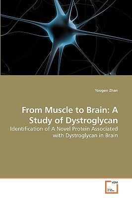 From Muscle to Brain: A Study of Dystroglycan - Zhan, Yougen