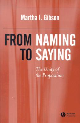 From Naming to Saying: The Unity of the Proposition - Gibson, Martha I