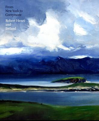 From New York to Corrymore: Robert Henri and Ireland - Stuhlman, Jonathan, and Leeds, Valerie