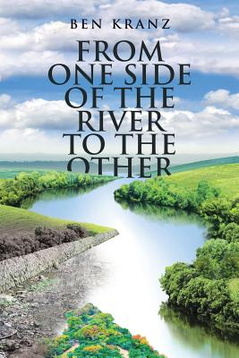 From One Side of the River to the Other - Kranz, Ben