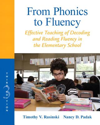 From Phonics to Fluency: Effective Teaching of Decoding and Reading Fluency in the Elementary School - Rasinski, Timothy V., and Padak, Nancy D.