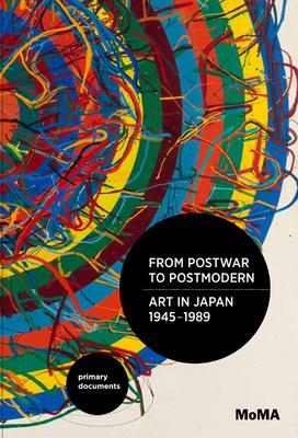 From Postwar to Postmodern, Art in Japan, 1945-1989: Primary Documents - Chong, Doryun (Editor), and Hayashi, Michio (Editor), and Sumitomo, Fumihiko (Editor)