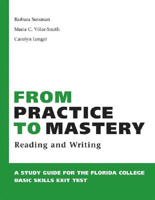 From Practice to Mastery: A Study Guide for the Florida College Basic Skills Exit Tests/Reading and Writing - Sussman, Barbara D