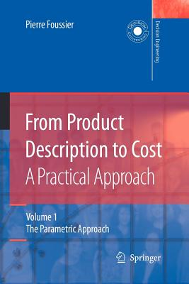 From Product Description to Cost: A Practical Approach: Volume 1: The Parametric Approach - Foussier, Pierre Marie Maurice