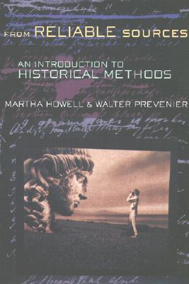 From Reliable Sources: An Introduction to Historical Methodology - Howell, Martha, and Prevenier, Walter