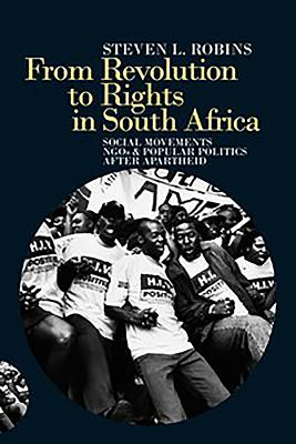 From Revolution to Rights in South Africa: Social Movements, NGOs and Popular Politics After Apartheid - Robins, Steven L.
