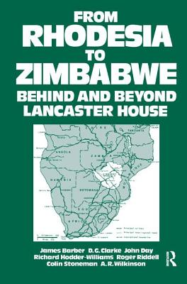 From Rhodesia to Zimbabwe: Behind and Beyond Lancaster House - Morris-Jones, W.H.