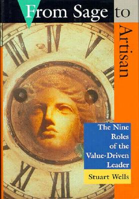 From Sage to Artisan: The Nine Roles of the Value-Driven Leader - Wells, Stuart (Actor), and Lorenz Books