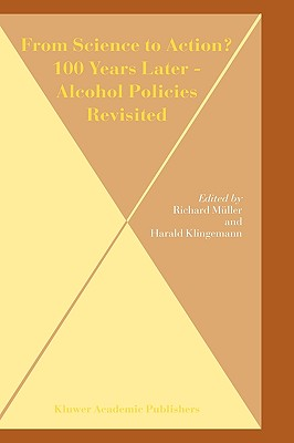 From Science to Action? 100 Years Later - Alcohol Policies Revisited - Klingemann, Harald, Dr. (Editor), and M]ller, Richard (Editor), and Muller, Richard, Dr. (Editor)