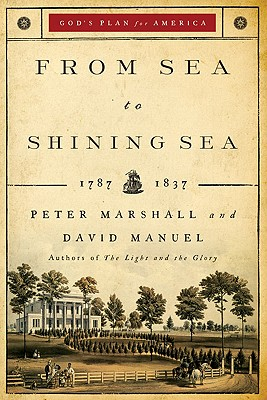From Sea to Shining Sea 1787-1837 - Marshall, Peter, Dr., and Manuel, David
