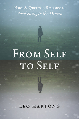 From Self to Self: Notes and Quotes in Response to Awakening to the Dream - Hartong, Leo