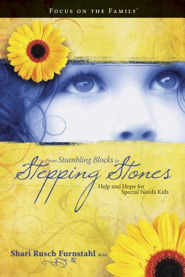 From Stumbling Blocks to Stepping Stones: Help and Hope for Special Needs Kids - Furnstahl, Shari Rusch