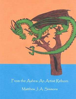 From the Ashes: An Artist Reborn - Simmons, Matthew J a
