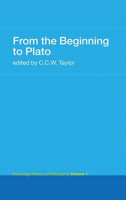 From the Beginning to Plato: Routledge History of Philosophy Volume 1 - Taylor, C. C. W. (Editor)