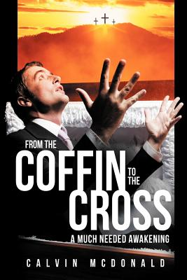 From the Coffin to the Cross: A Much Needed Awakening - McDonald, Calvin