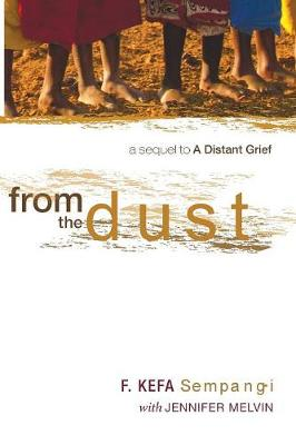 From the Dust: A Sequel to a Distant Grief - Sempangi, F Kefa, and Melvin, Jennifer
