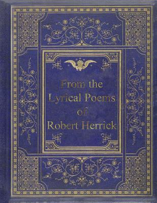 From the Lyrical Poems of Robert Herrick - Herrick, Robert