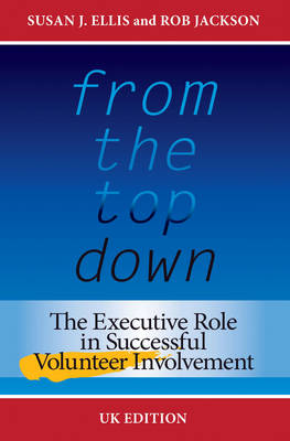 From the Top Down: The Executive Role in Successful Volunteer Involvement - Ellis, Susan J., and Jackson, Rob