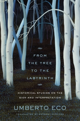 From the Tree to the Labyrinth: Historical Studies on the Sign and Interpretation - Eco, Umberto