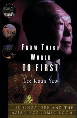 From Third World to First: Singapore and the Asian Economic Boom - Yew, Lee Kuan