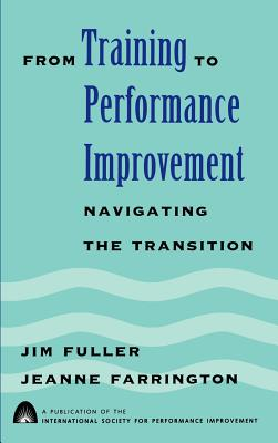 From Training to Performance Improvement: Navigating the Transition - Fuller, James