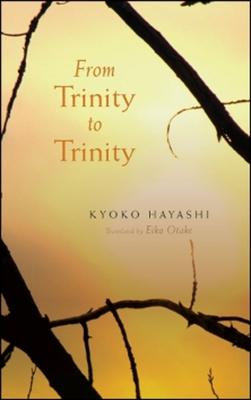 From Trinity to Trinity - Hayashi, Kyoko, and Otake, Eiko (Translated by)