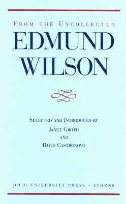 From Uncollected Edmund Wilson - Wilson, Edmund, and Groth, Janet (Contributions by), and Castronovo, David (Contributions by)