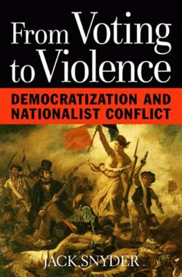 From Voting to Violence: Democratization and Nationalist Conflict - Snyder, Jack L, Professor