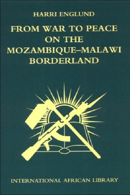 From War to Peace on the Mozambique-Malawi Borderland - Englund, Harri