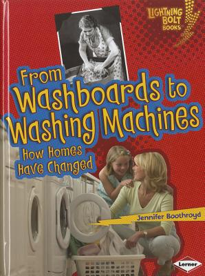 From Washboards to Washing Machines: How Homes Have Changed - Boothroyd, Jennifer