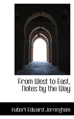 From West to East, Notes by the Way - Jerningham, Hubert Edward Henry