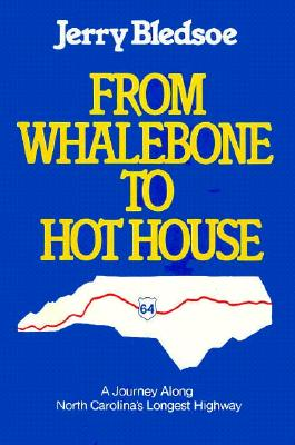 From Whalebone to Hot House: A Journey Along North Carolina's Longest Highway, U.S. 64 - Bledsoe, Jerry