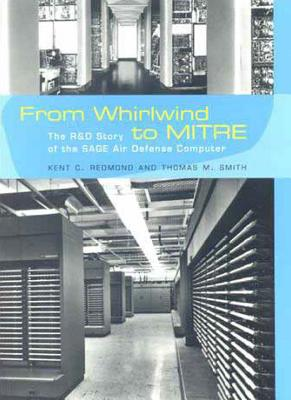 From Whirlwind to Mitre: The R&d Story of the Sage Air Defense Computer - Redmond, Kent C, and Smith, Thomas M, and Aspray, William (Editor)