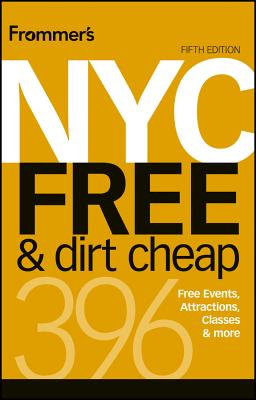 Frommer's NYC Free & Dirt Cheap - Wolff, Ethan