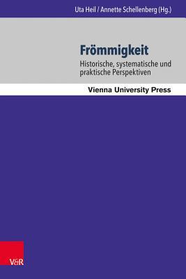 Frommigkeit: Historische, Systematische Und Praktische Perspektiven - Hutter, Marcus (Contributions by)