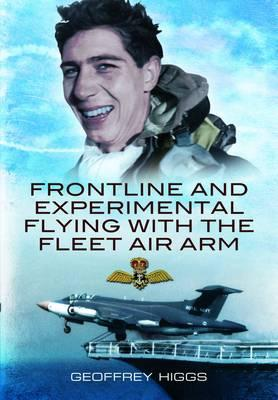 Front-Line and Experimental Flying with the Fleet Air Arm - Higgs, Geoffrey