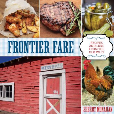 Frontier Fare: Recipes and Lore from the Old West - Monahan, Sherry