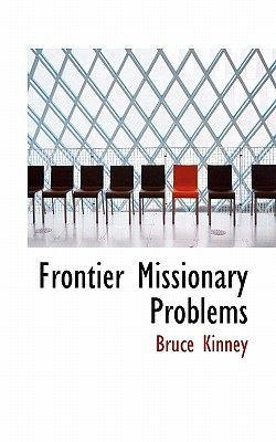 Frontier Missionary Problems - Kinney, Bruce