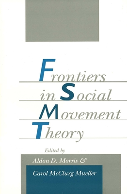 Frontiers in Social Movement Theory - Morris, Aldon D (Editor), and Mueller, Carol McClurg (Editor)