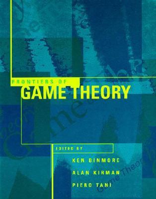 Frontiers of Game Theory - Binmore, Ken (Editor), and Kirman, Alan (Editor), and Tani, Piero (Editor)