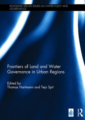 Frontiers of Land and Water Governance in Urban Regions - Hartmann, Thomas, Dr. (Editor), and Spit, Tejo (Editor)
