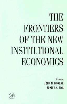 Frontiers of the New Institutional Economics - Drobak, John N