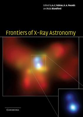Frontiers of X-Ray Astronomy - Fabian, A C (Editor), and Pounds, K A (Editor), and Blandford, R D, Professor (Editor)