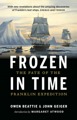 Frozen in Time: The Fate of the Franklin Expedition - Beattie, Owen, and Geiger, John, and Davis, Wade (Foreword by)