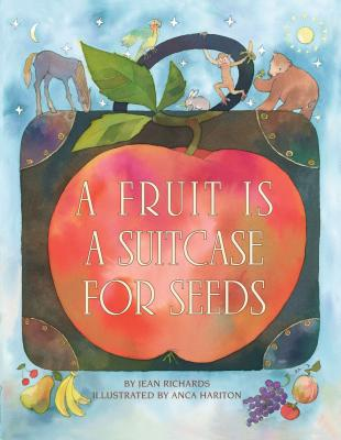 Fruit Is a Suitcase for Seeds - Richards, Jean